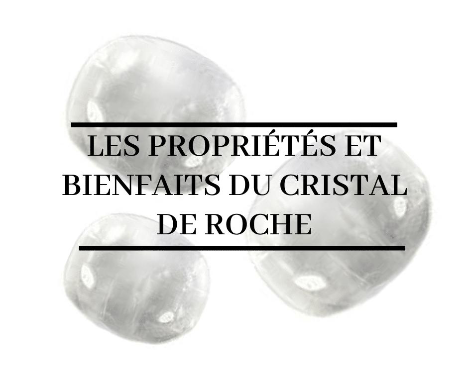 les propriétés et bienfaits du cristal de roche